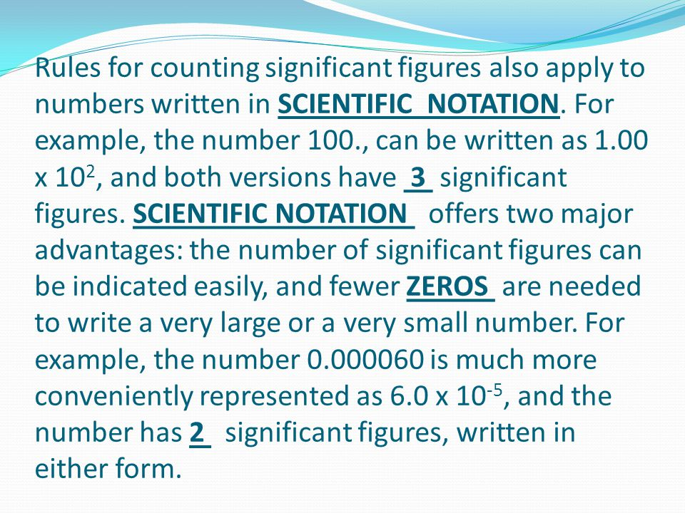 Rules for counting significant figures also apply to numbers written in SCIENTIFIC NOTATION.