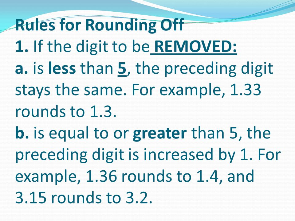 Rules for Rounding Off 1. If the digit to be REMOVED: a
