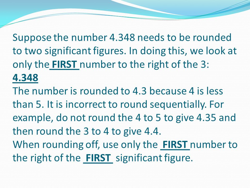 Suppose the number 4.348 needs to be rounded to two significant figures.