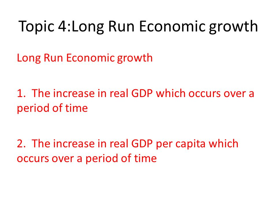 Topic 4:Long Run Economic growth