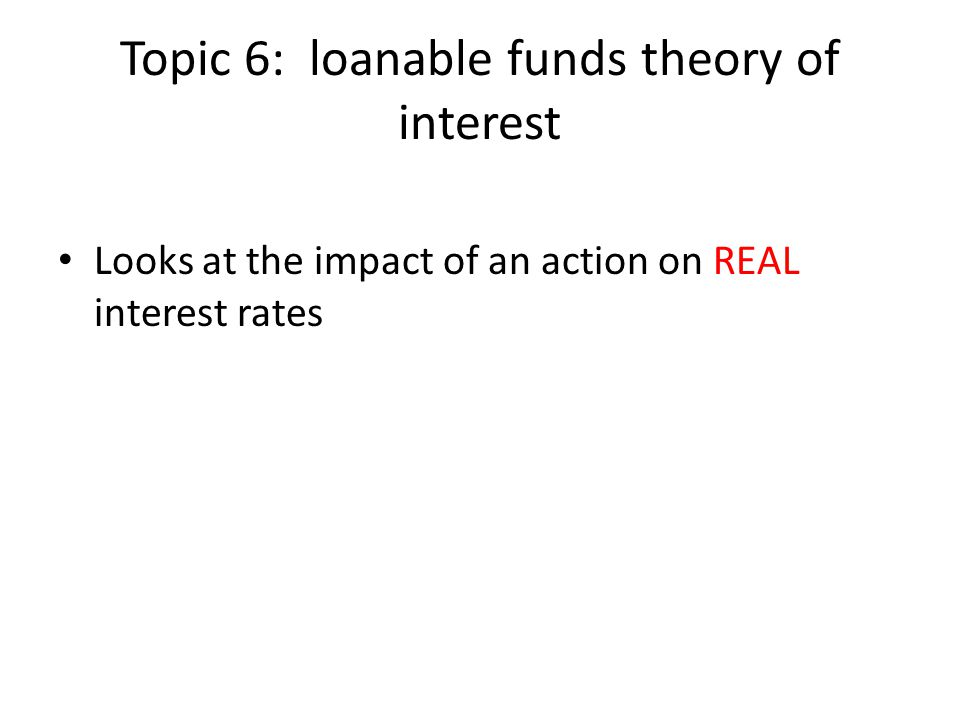 Topic 6: loanable funds theory of interest