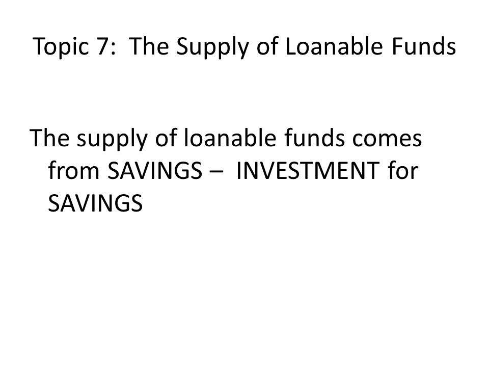 Topic 7: The Supply of Loanable Funds