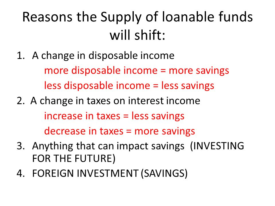 Reasons the Supply of loanable funds will shift:
