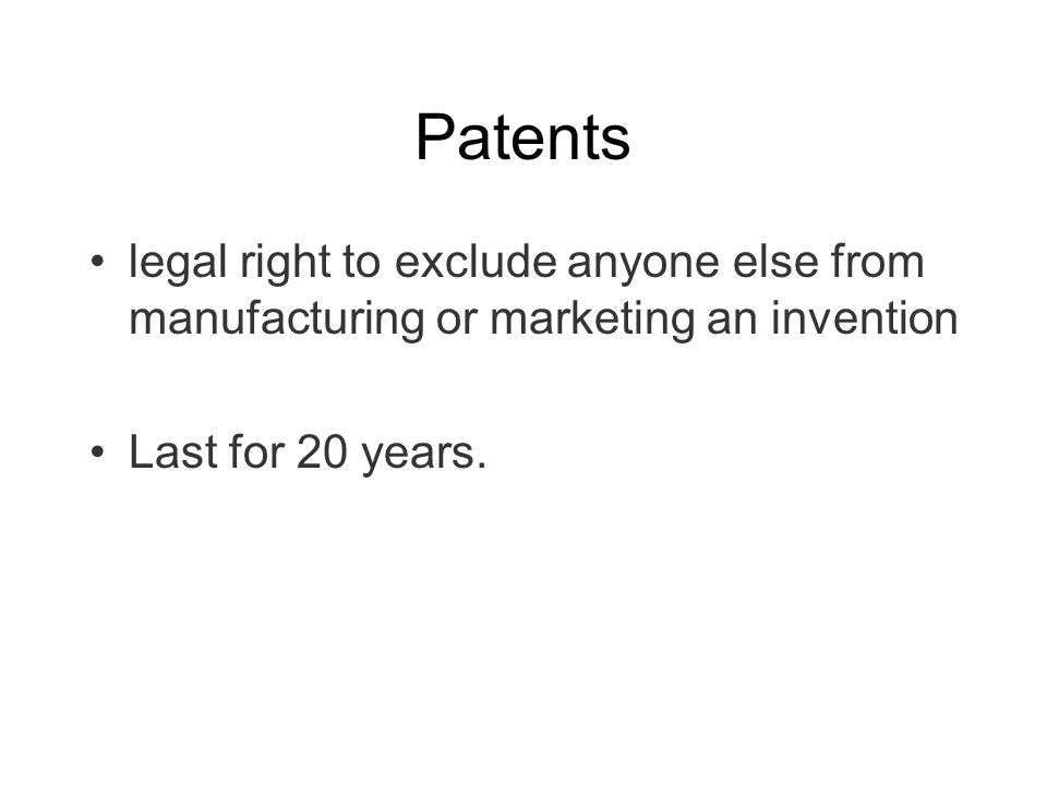 Patents legal right to exclude anyone else from manufacturing or marketing an invention.