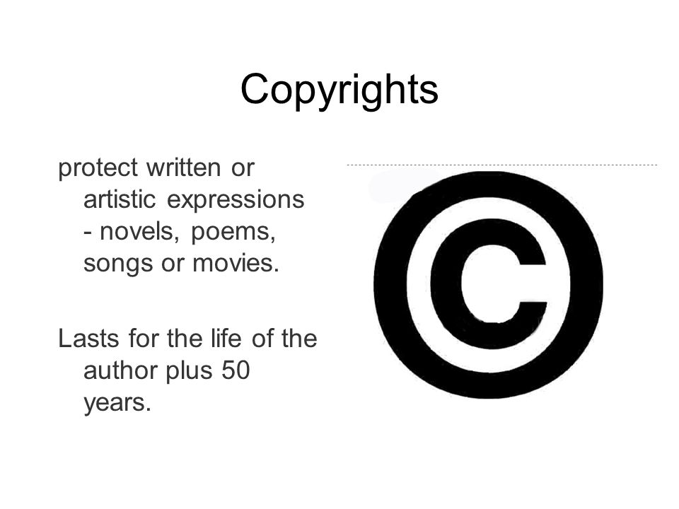 Copyrights protect written or artistic expressions - novels, poems, songs or movies.