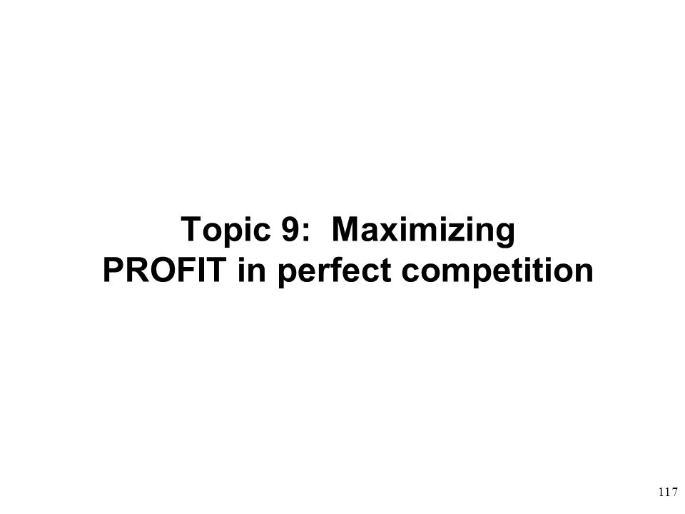 Topic 9: Maximizing PROFIT in perfect competition
