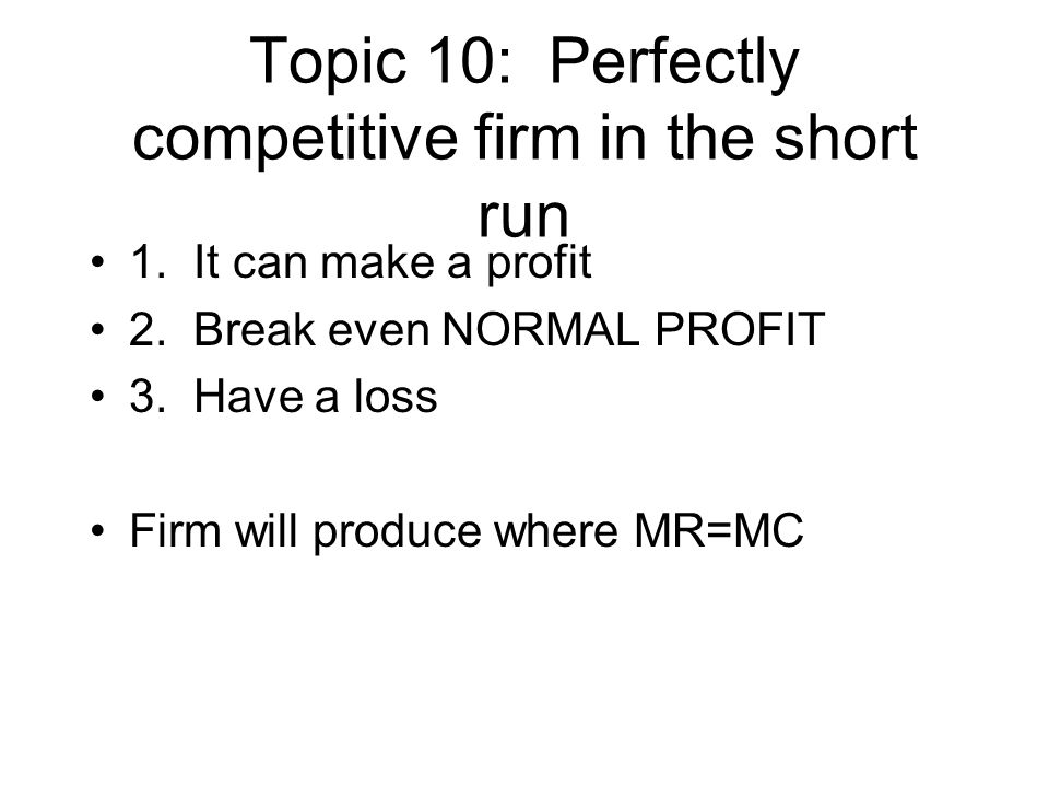 Topic 10: Perfectly competitive firm in the short run