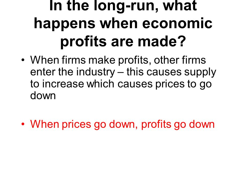 In the long-run, what happens when economic profits are made