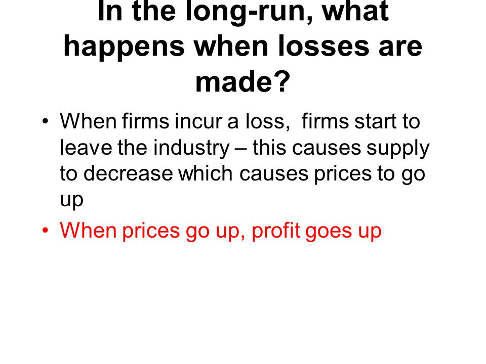 In the long-run, what happens when losses are made