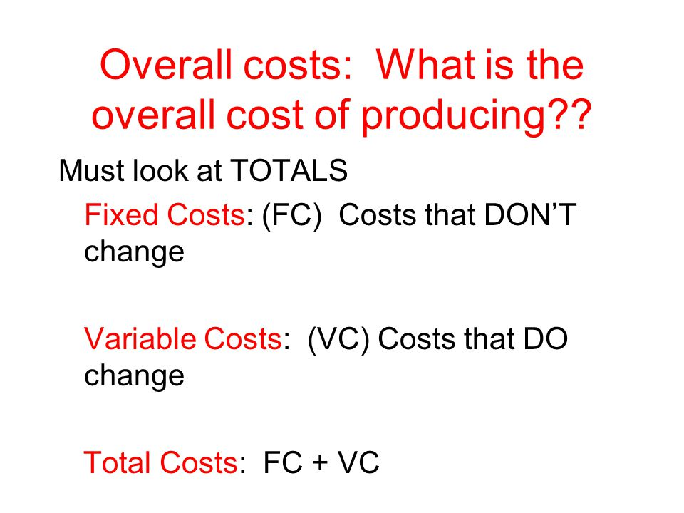 Overall costs: What is the overall cost of producing