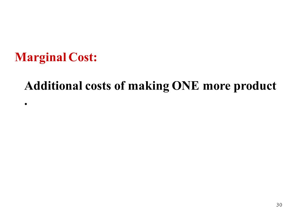 Additional costs of making ONE more product .