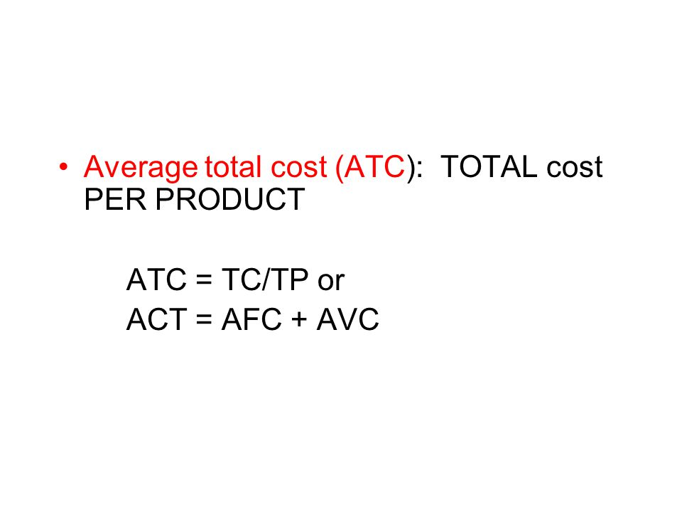 Average total cost (ATC): TOTAL cost PER PRODUCT