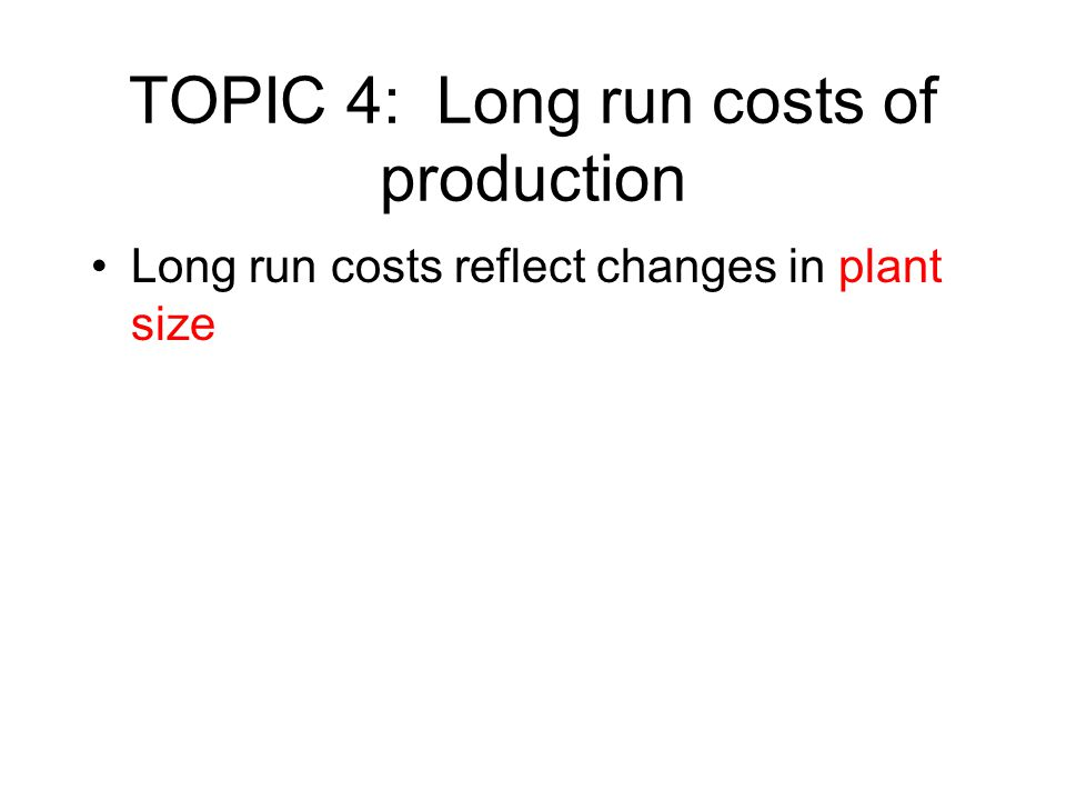 TOPIC 4: Long run costs of production