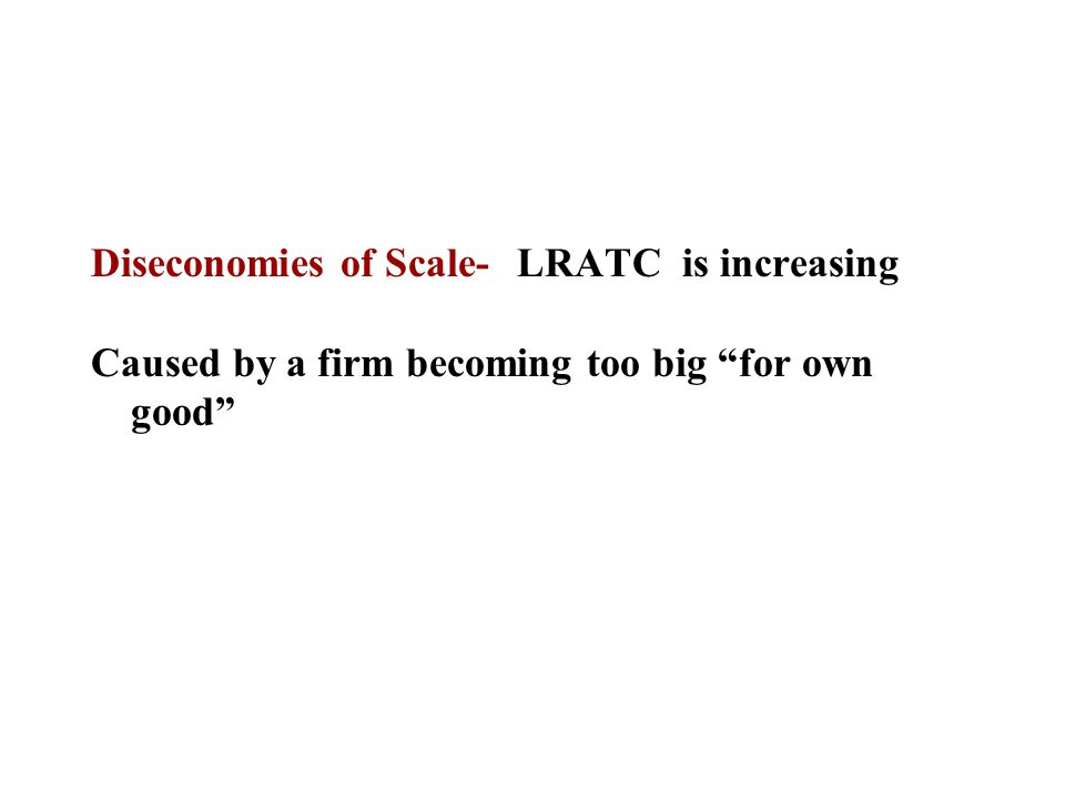 Diseconomies of Scale- LRATC is increasing