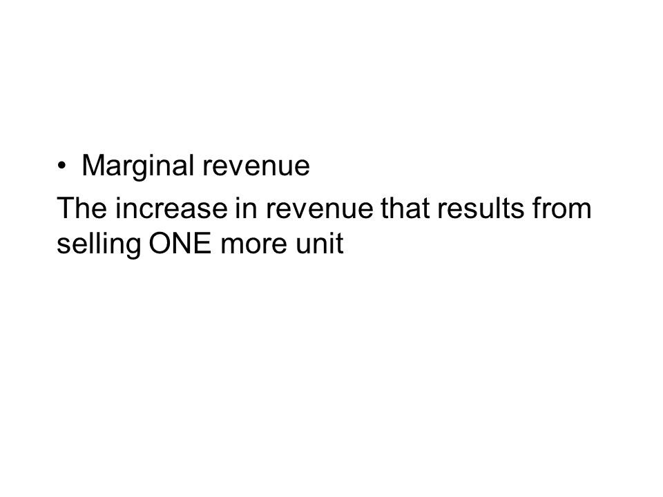 Marginal revenue The increase in revenue that results from selling ONE more unit