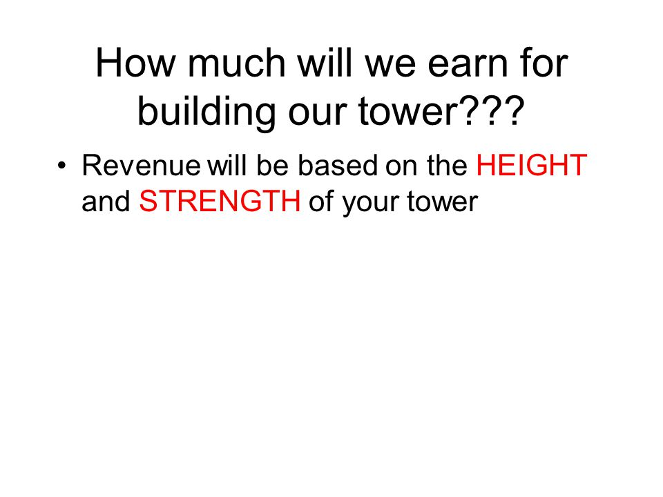 How much will we earn for building our tower