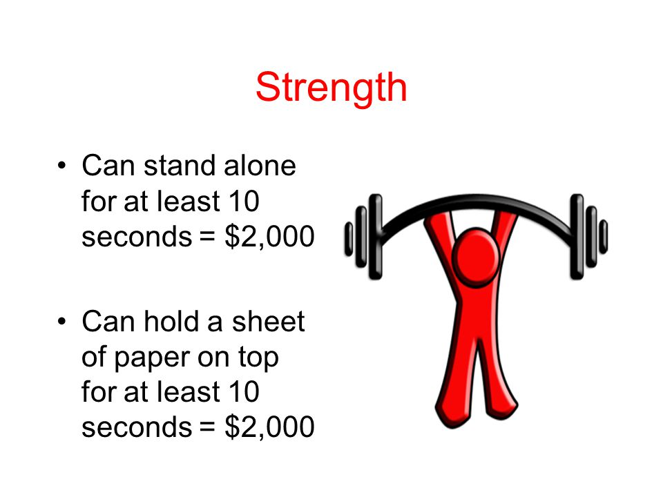 Strength Can stand alone for at least 10 seconds = $2,000