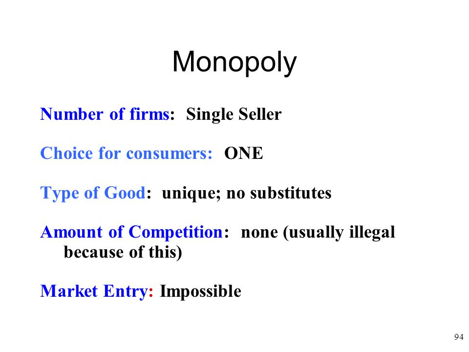 Monopoly Number of firms: Single Seller Choice for consumers: ONE
