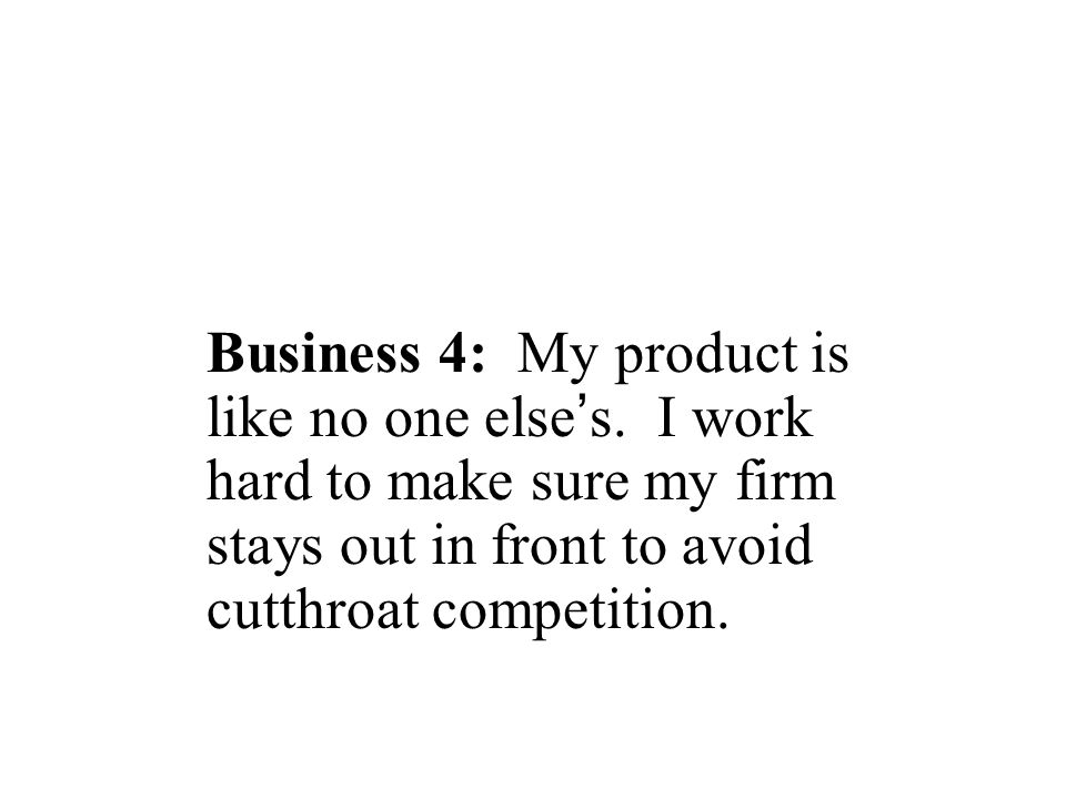 Business 4: My product is like no one else's