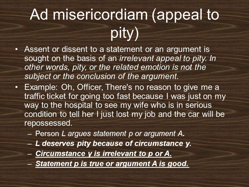 Ad misericordiam (appeal to pity)