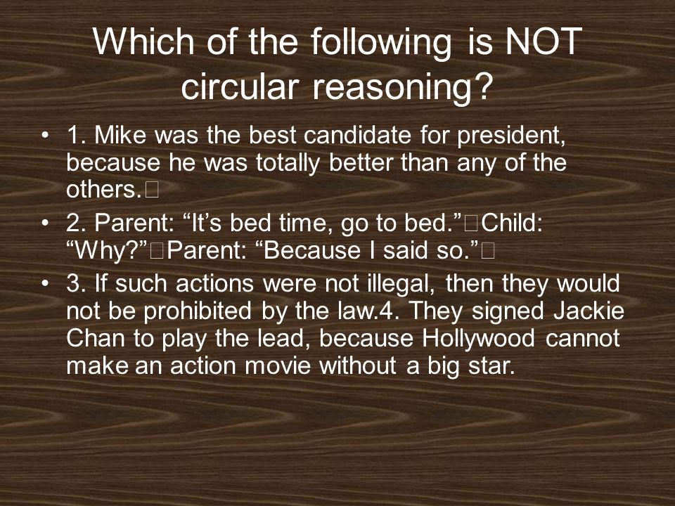 Which of the following is NOT circular reasoning