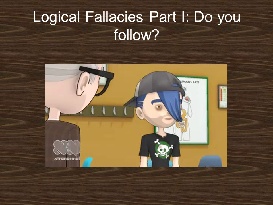 Logical Fallacies Part I: Do you follow