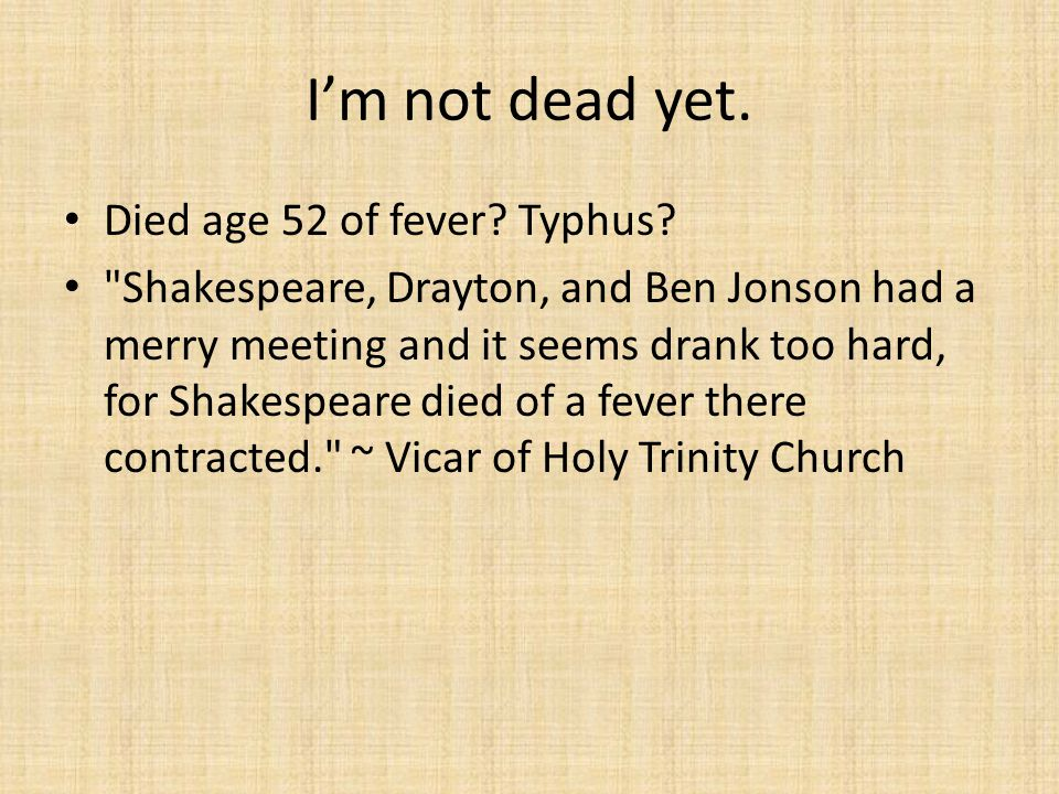 I'm not dead yet. Died age 52 of fever Typhus