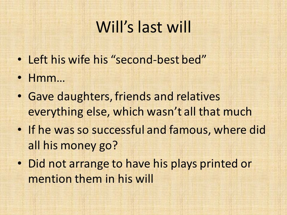 Will's last will Left his wife his second-best bed Hmm…