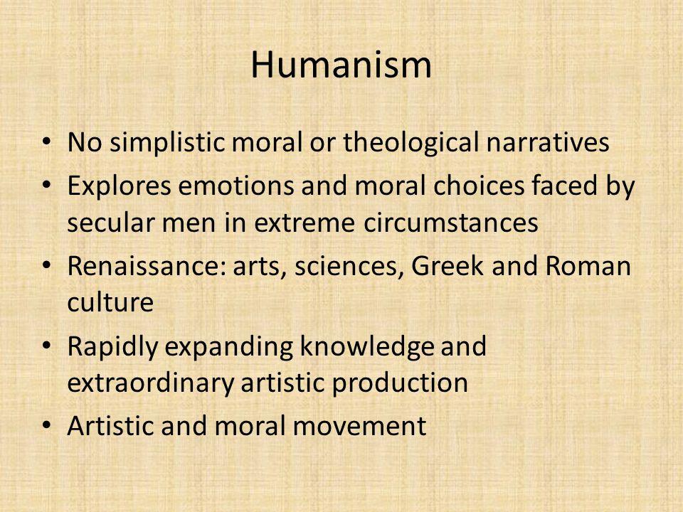 Humanism No simplistic moral or theological narratives