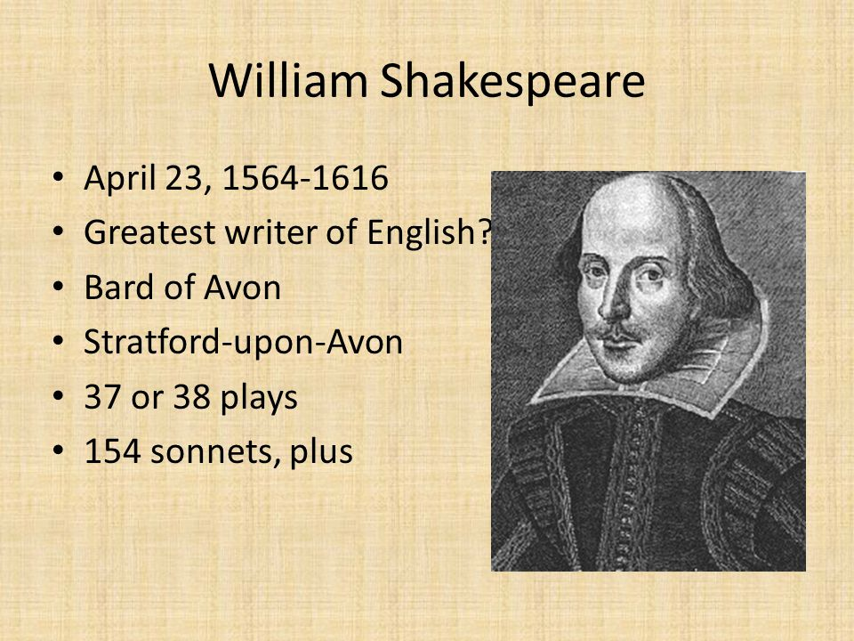 William Shakespeare April 23, 1564-1616 Greatest writer of English