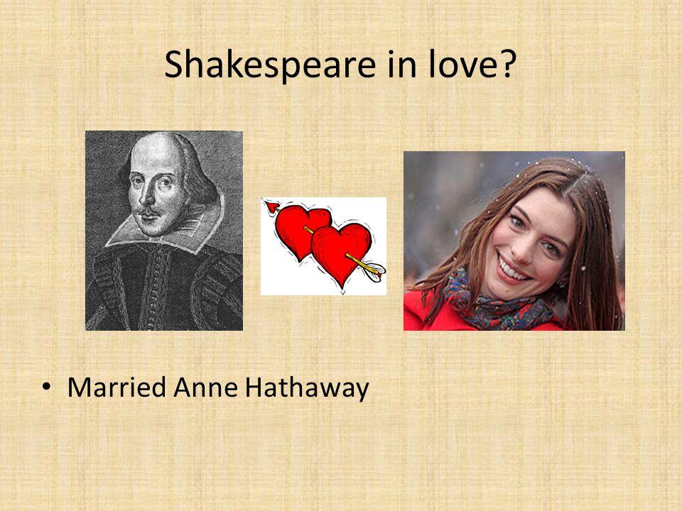 Shakespeare in love Married Anne Hathaway