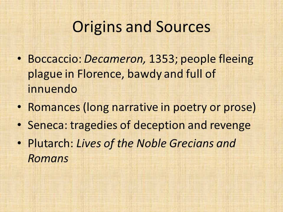 Origins and Sources Boccaccio: Decameron, 1353; people fleeing plague in Florence, bawdy and full of innuendo.