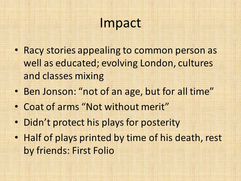 Impact Racy stories appealing to common person as well as educated; evolving London, cultures and classes mixing.