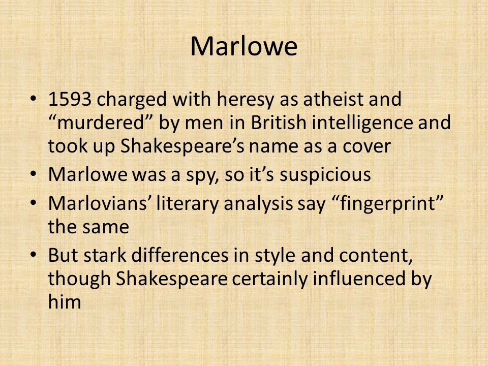 Marlowe 1593 charged with heresy as atheist and murdered by men in British intelligence and took up Shakespeare's name as a cover.