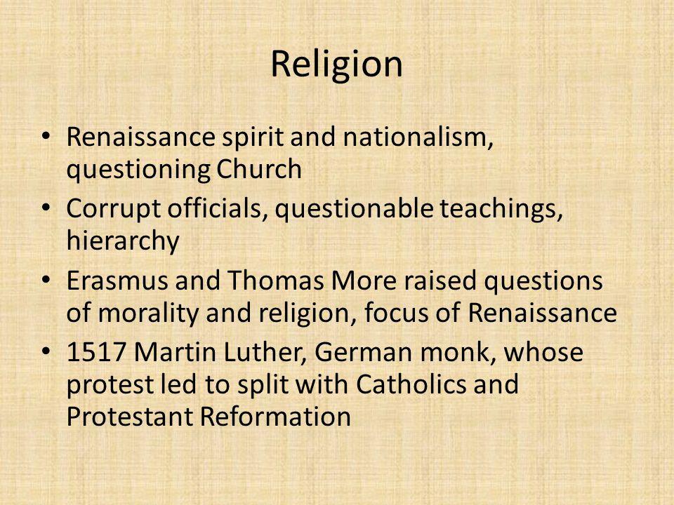 Religion Renaissance spirit and nationalism, questioning Church
