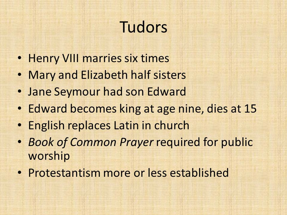 Tudors Henry VIII marries six times Mary and Elizabeth half sisters
