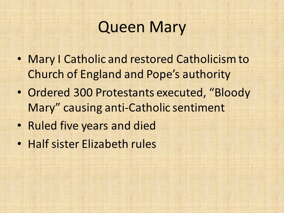 Queen Mary Mary I Catholic and restored Catholicism to Church of England and Pope's authority.