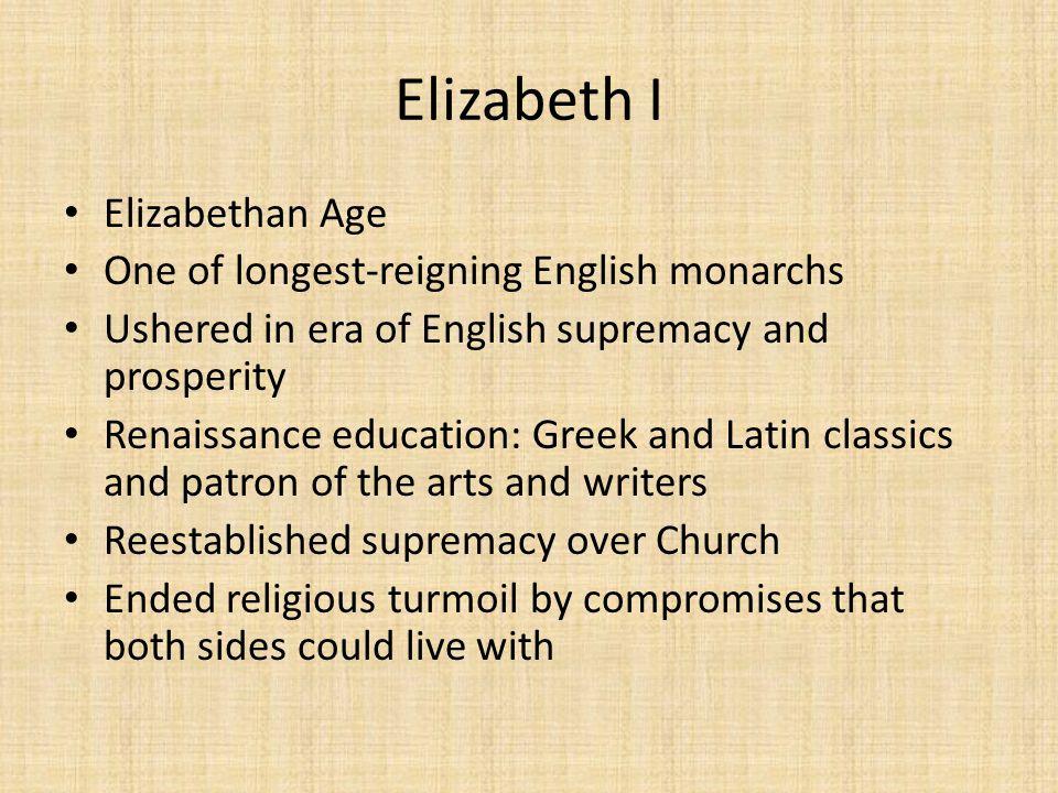 Elizabeth I Elizabethan Age One of longest-reigning English monarchs