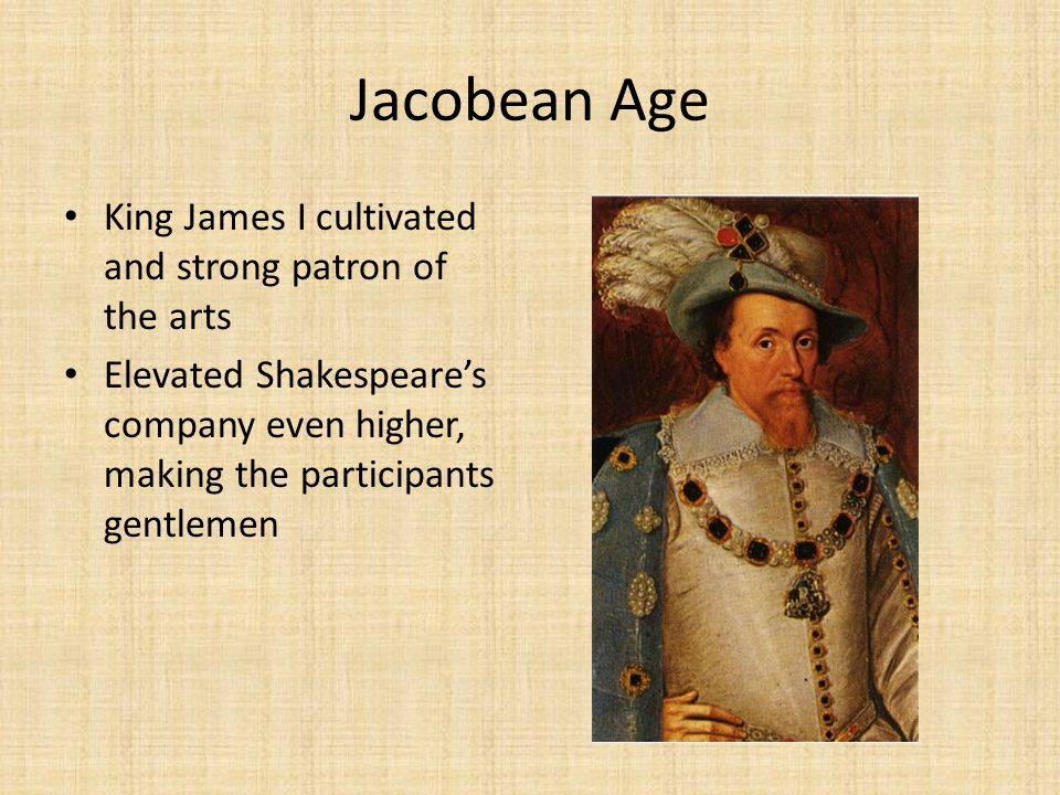 Jacobean Age King James I cultivated and strong patron of the arts