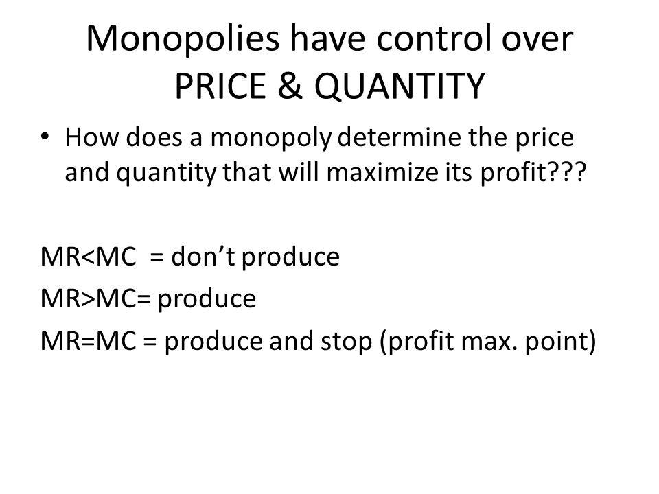 Monopolies have control over PRICE & QUANTITY