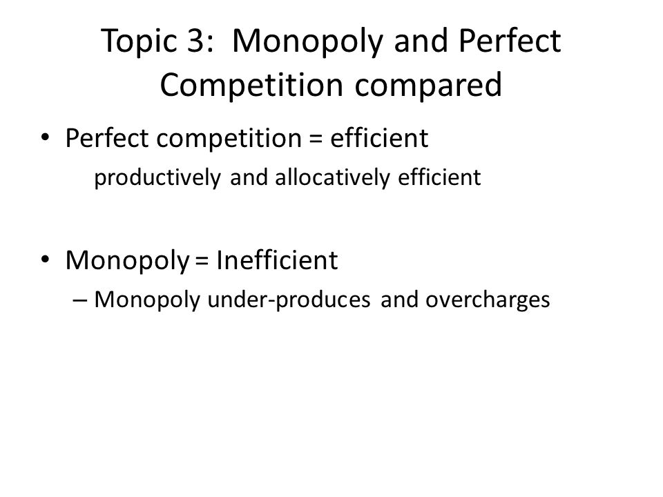 Topic 3: Monopoly and Perfect Competition compared