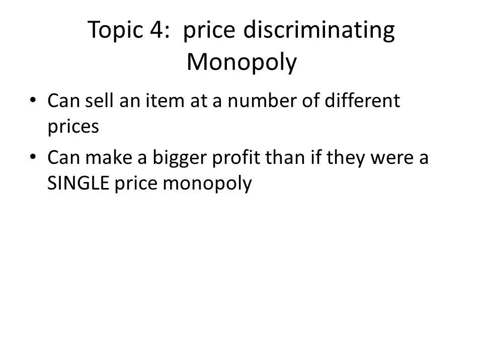 Topic 4: price discriminating Monopoly