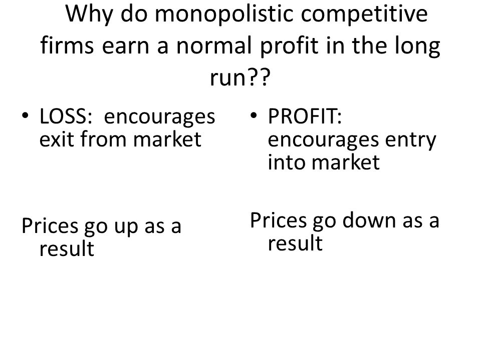 Why do monopolistic competitive firms earn a normal profit in the long run