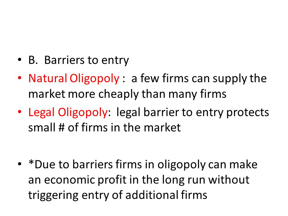 barriers to entry and how they How monopolies form: barriers to entry because of the lack of competition, monopolies tend to earn significant economic profits these profits should attract vigorous competition as described in perfect competition, and yet, because of one particular characteristic of monopoly, they do not.