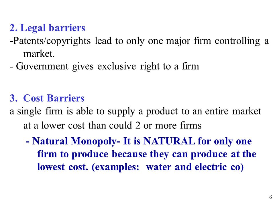 -Patents/copyrights lead to only one major firm controlling a market.