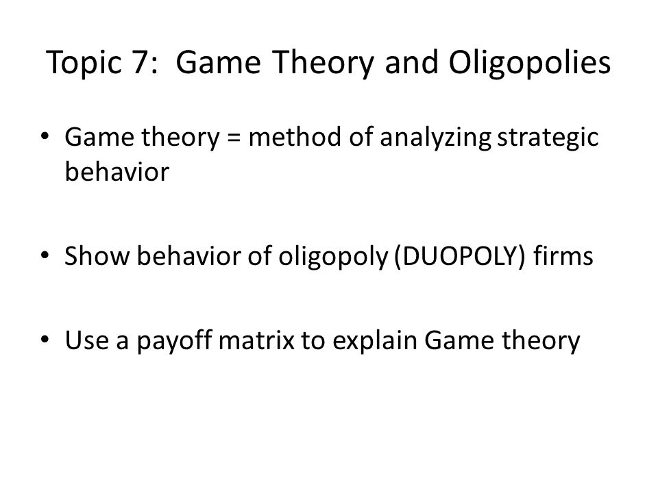 Topic 7: Game Theory and Oligopolies