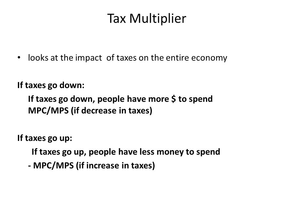 Tax Multiplier looks at the impact of taxes on the entire economy