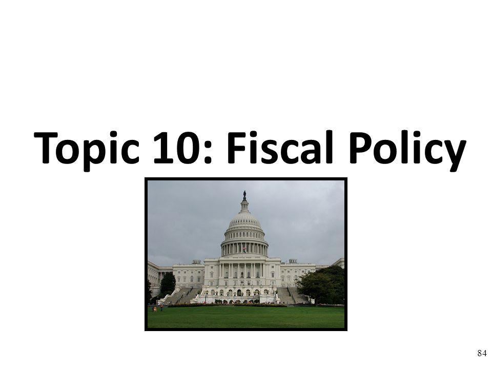 Topic 10: Fiscal Policy 84