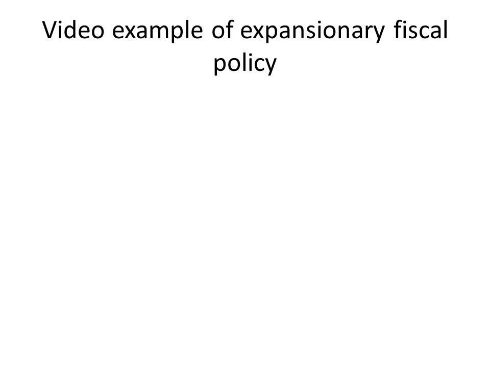 Video example of expansionary fiscal policy