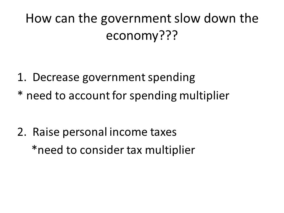 How can the government slow down the economy